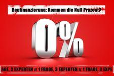 0,00% Zinsen in der Baufinanzierung: Wie realistisch ist das?